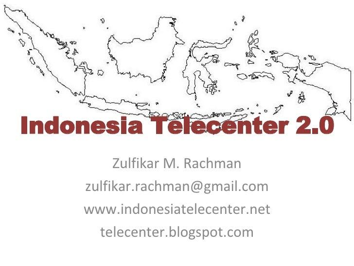 Indonesia Telecenter 2.0 Zulfikar M. Rachman [email_address] www.indonesiatelecenter.net telecenter.blogspot.com