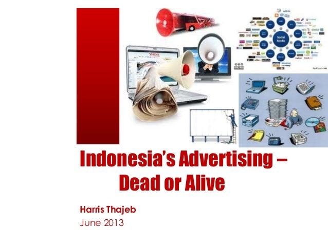Indonesia's Advertising – Dead or Alive Harris Thajeb June 2013