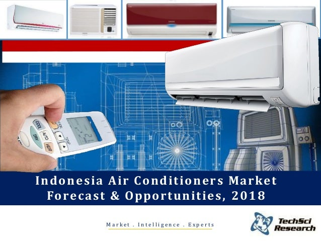 M a r k e t . I n t e l l i g e n c e . E x p e r t s Indonesia Air Conditioners Market Forecast & Opportunities, 2018
