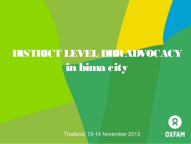 DISTRICT LEVEL DRR ADVOCACY  in bima city  Thailand, 13-14 November 2013