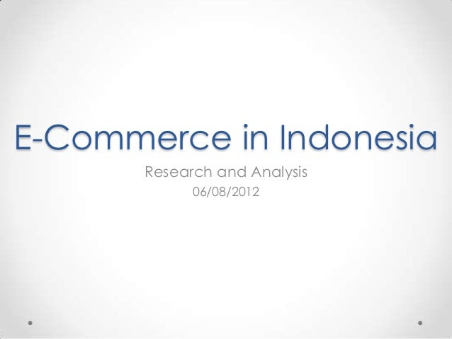 E-Commerce in Indonesia       Research and Analysis             06/08/2012