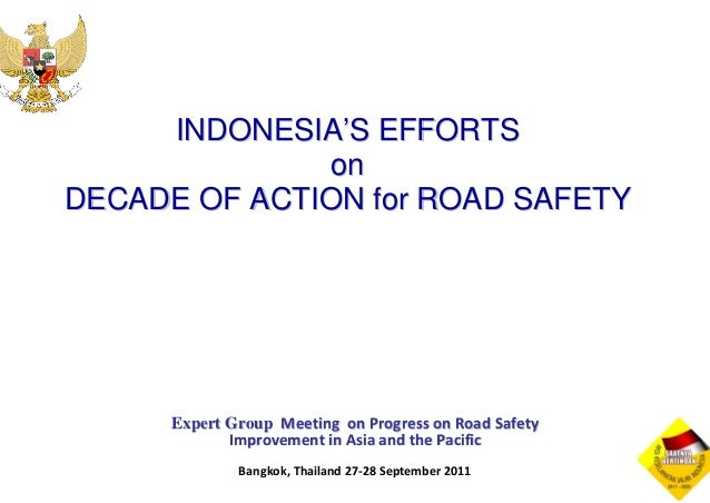 INDONESIA'S EFFORTS              onDECADE OF ACTION for ROAD SAFETY      Expert Group MeetingonProgressonRoadSafety...