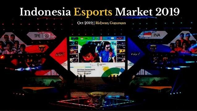 Indonesia Esports Market 2019 Oct 2019   Ridwan Gunawan