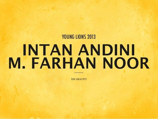 YOUNG LIONS 2013 INTAN ANDINIM. FARHAN NOOR         XM GRAVITY