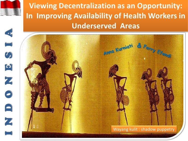 Viewing Decentralization as an Opportunity: In  Improving Availability of Health Workers in Underserved  Areas<br />I  N  ...