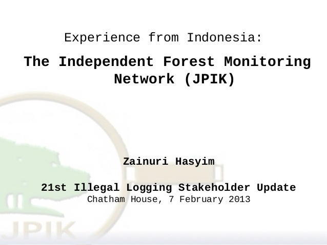 Experience from Indonesia:The Independent Forest Monitoring          Network (JPIK)               Zainuri Hasyim  21st Ill...