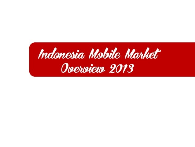 Indonesia Mobile Market Overview 2013