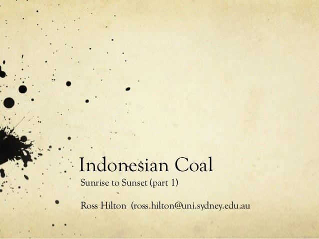 Indonesian CoalSunrise to Sunset (part 1)Ross Hilton (ross.hilton@uni.sydney.edu.au