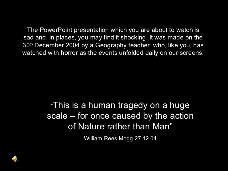 The PowerPoint presentation which you are about to watch issad and, in places, you may find it shocking. It was made on th...