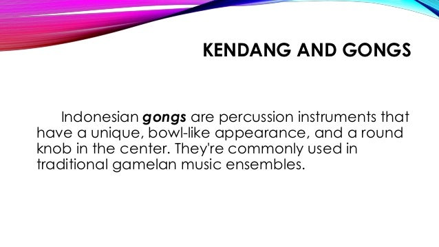 KENDANG AND GONGS Indonesian gongs are percussion instruments that have a unique, bowl-like appearance, and a round knob i...