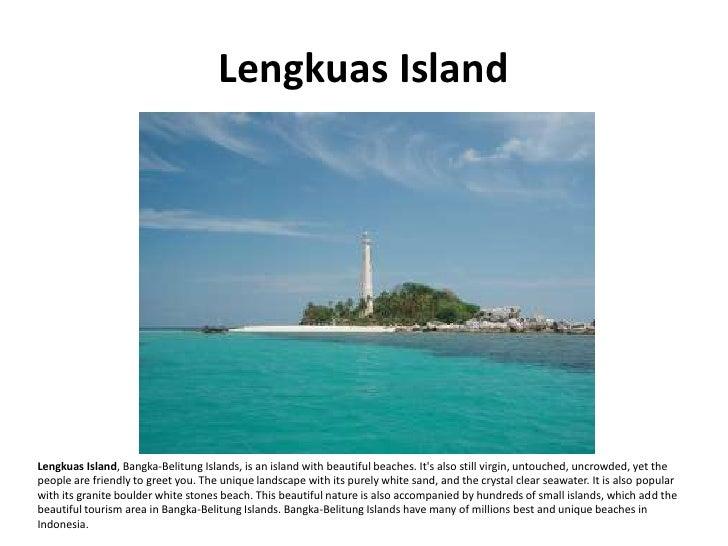 Lengkuas Island     Lengkuas Island, Bangka-Belitung Islands, is an island with beautiful beaches. It's also still virgin,...