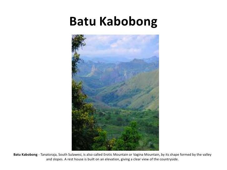 Batu Kabobong     Batu Kabobong - Tanatoraja, South Sulawesi, is also called Erotic Mountain or Vagina Mountain, by its sh...