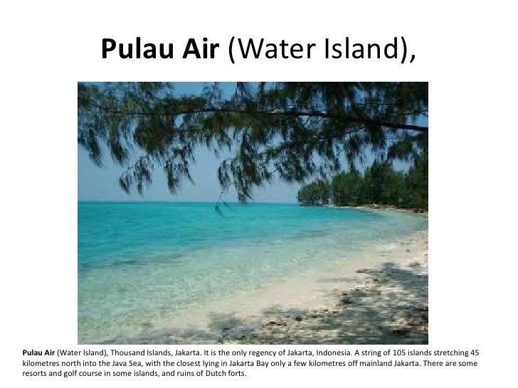 Pulau Air (Water Island),     Pulau Air (Water Island), Thousand Islands, Jakarta. It is the only regency of Jakarta, Indo...
