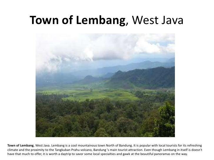 Town of Lembang, West Java     Town of Lembang, West Java. Lembang is a cool mountainous town North of Bandung. It is popu...
