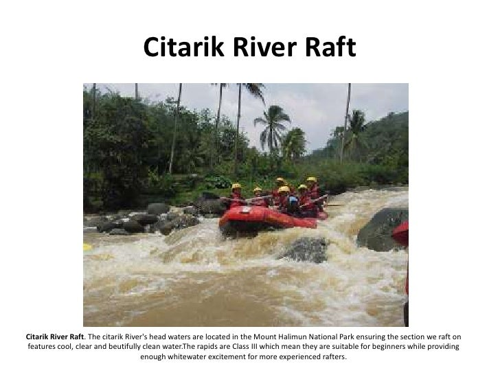 Citarik River Raft     Citarik River Raft. The citarik River's head waters are located in the Mount Halimun National Park ...