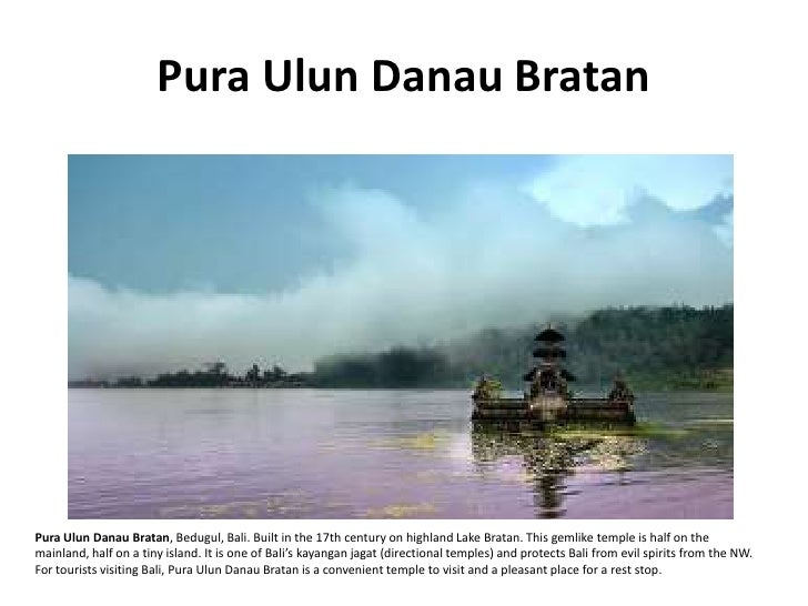 Pura Ulun Danau Bratan     Pura Ulun Danau Bratan, Bedugul, Bali. Built in the 17th century on highland Lake Bratan. This ...