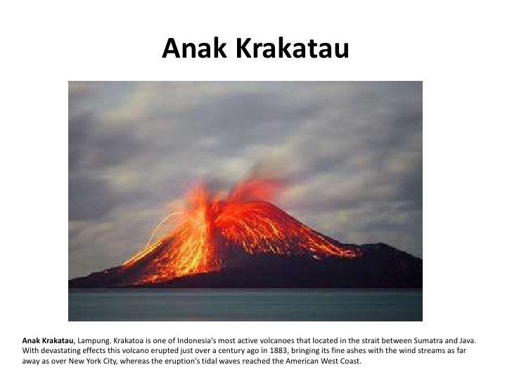 Anak Krakatau     Anak Krakatau, Lampung. Krakatoa is one of Indonesia's most active volcanoes that located in the strait ...