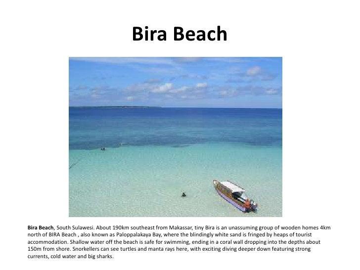 Bira Beach     Bira Beach, South Sulawesi. About 190km southeast from Makassar, tiny Bira is an unassuming group of wooden...