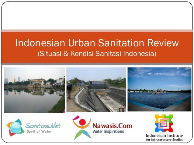 Indonesian Urban Sanitation Review (Situasi & Kondisi Sanitasi Indonesia)