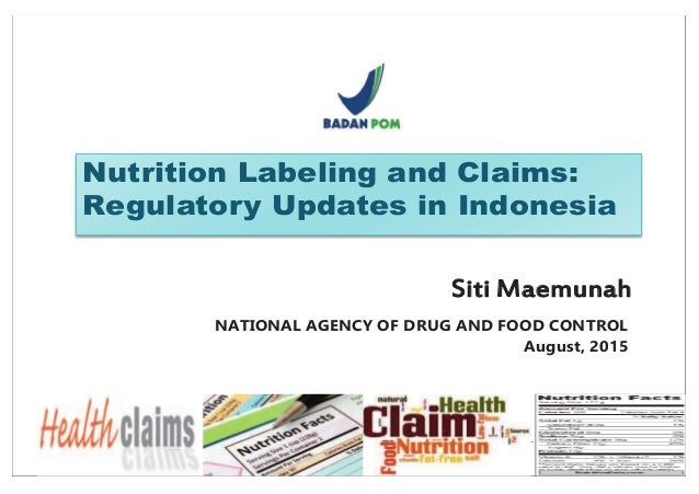1 Nutrition Labeling and Claims: Regulatory Updates in Indonesia Siti Maemunah NATIONAL AGENCY OF DRUG AND FOOD CONTROL Au...