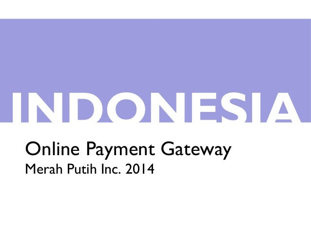 INDONESIA Online Payment Gateway Merah Putih Inc. 2014