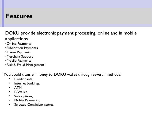 DOKU provide electronic payment processing, online and in mobile applications. •Online Payments •Subcription Payments •Tok...