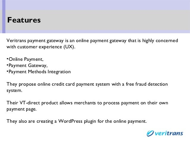 Veritrans payment gateway is an online payment gateway that is highly concerned with customer experience (UX). •Online Pay...