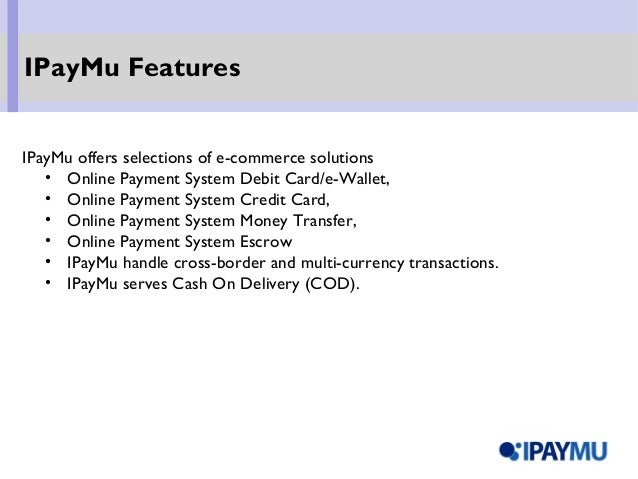 IPayMu offers selections of e-commerce solutions • Online Payment System Debit Card/e-Wallet, • Online Payment System Cred...