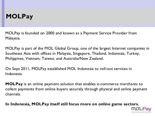 MOLPay is founded on 2000 and known as a Payment Service Provider from Malaysia. MOLPay is part of the MOL Global Group, o...