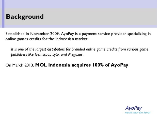 Established in November 2009, AyoPay is a payment service provider specializing in online games credits for the Indonesian...
