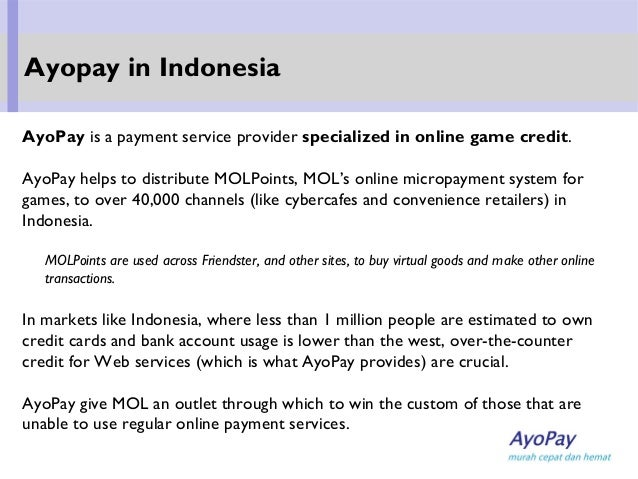 AyoPay is a payment service provider specialized in online game credit. AyoPay helps to distribute MOLPoints, MOL's online...