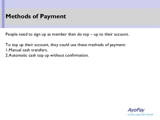 People need to sign up as member then do top – up to their account. To top up their account, they could use these methods ...