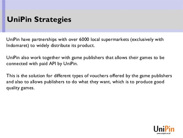 UniPin have partnerships with over 6000 local supermarkets (exclusively with Indomaret) to widely distribute its product. ...