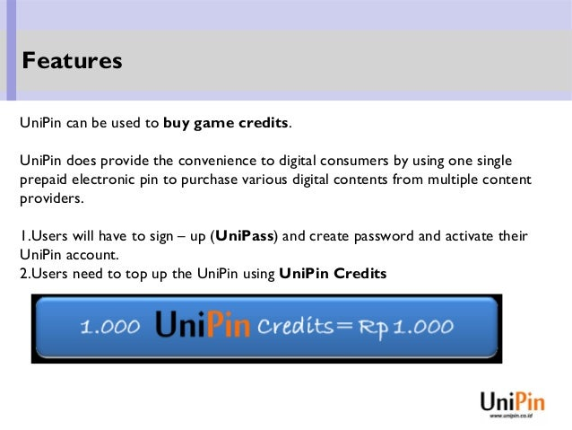UniPin can be used to buy game credits. UniPin does provide the convenience to digital consumers by using one single prepa...