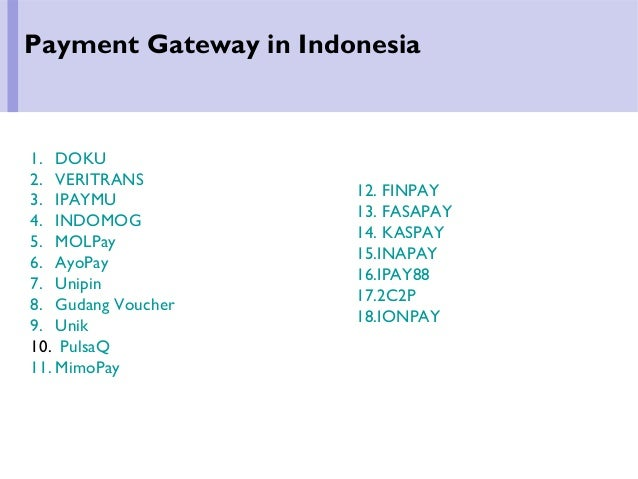 12. FINPAY 13. FASAPAY 14. KASPAY 15.INAPAY 16.IPAY88 17.2C2P 18.IONPAY Payment Gateway in Indonesia 1. DOKU 2. VERITRANS ...