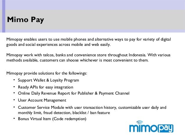 Mimo Pay Mimopay enables users to use mobile phones and alternative ways to pay for variety of digital goods and social ex...