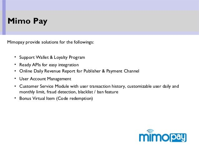 Mimo Pay Mimopay provide solutions for the followings: • Support Wallet & Loyalty Program • Ready APIs for easy integratio...