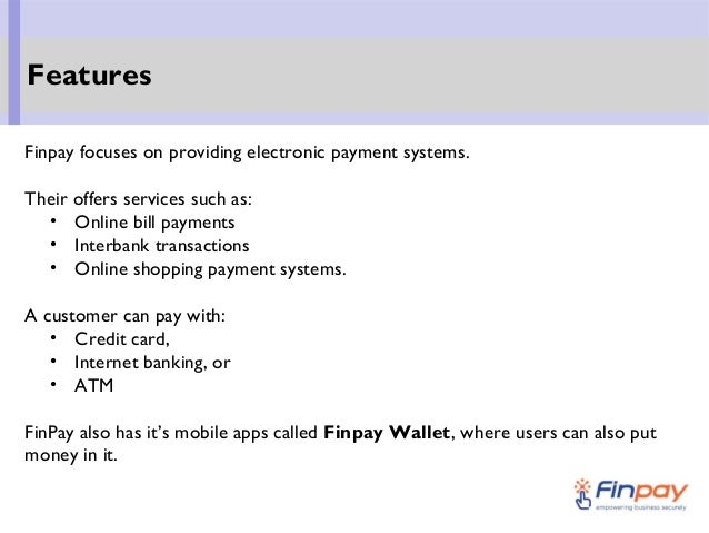 Finpay focuses on providing electronic payment systems. Their offers services such as: • Online bill payments • Interbank ...