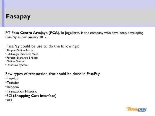 PT Fasa Centra Artajaya (FCA), in Jogjakarta, is the company who have been developing FasaPay as per January 2012. FasaPay...