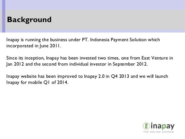 Inapay is running the business under PT. Indonesia Payment Solution which incorporated in June 2011. Since its inception, ...