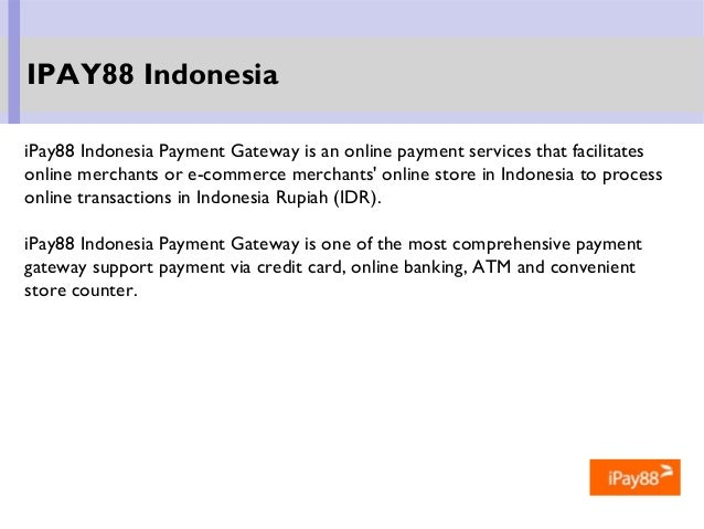 iPay88 Indonesia Payment Gateway is an online payment services that facilitates online merchants or e-commerce merchants' ...