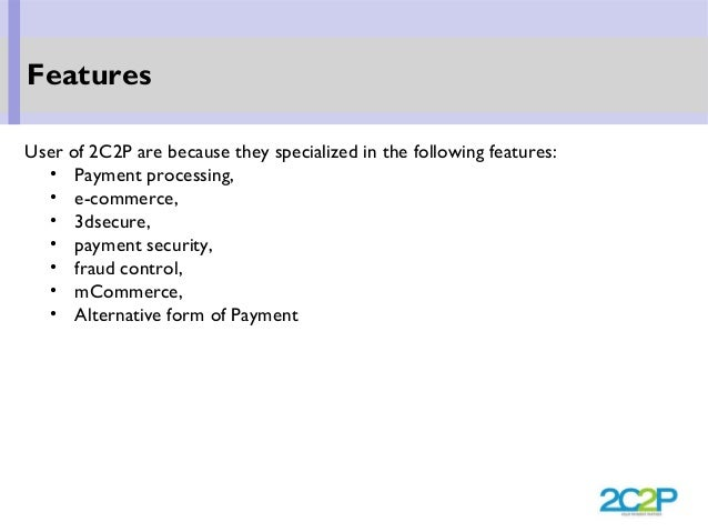 User of 2C2P are because they specialized in the following features: • Payment processing, • e-commerce, • 3dsecure, • pay...