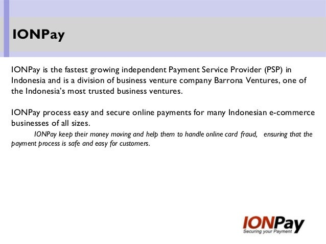 IONPay is the fastest growing independent Payment Service Provider (PSP) in Indonesia and is a division of business ventur...