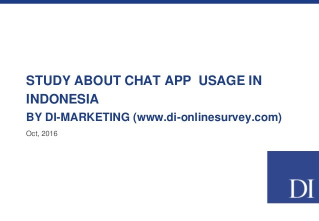 STUDY ABOUT CHAT APP USAGE IN INDONESIA BY DI-MARKETING (www.di-onlinesurvey.com) Oct, 2016
