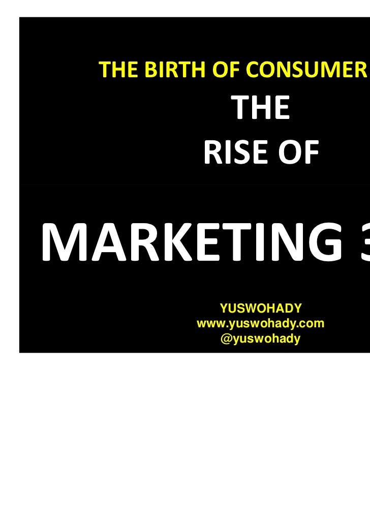 THE BIRTH OF CONSUMER 3000           THE         RISE OFMARKETING 3000          YUSWOHADY        www.yuswohady.com        ...