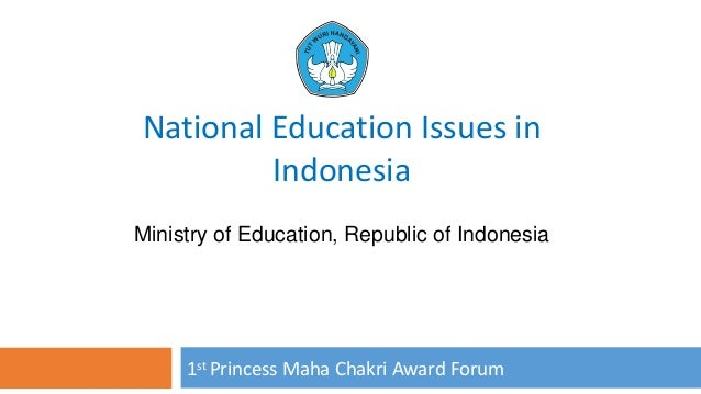 Ministry of Education, Republic of Indonesia 1st Princess Maha Chakri Award Forum National Education Issues in Indonesia
