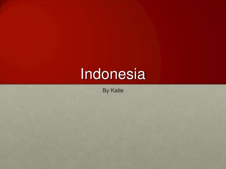 Indonesia<br />By Katie<br />