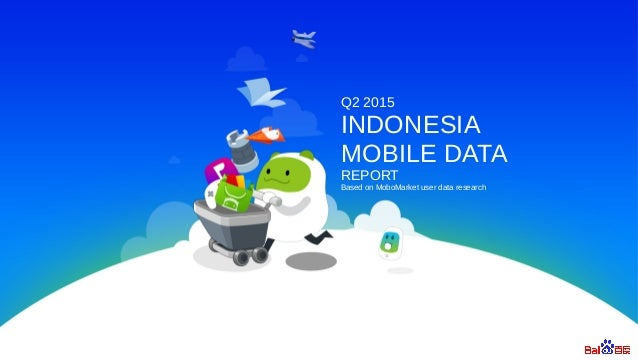 Q2 2015 INDONESIA MOBILE DATA REPORT Based on MoboMarket user data research