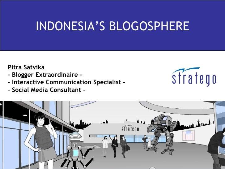 INDONESIA'S BLOGOSPHERE Pitra Satvika - Blogger Extraordinaire - - Interactive Communication Specialist - - Social Media C...