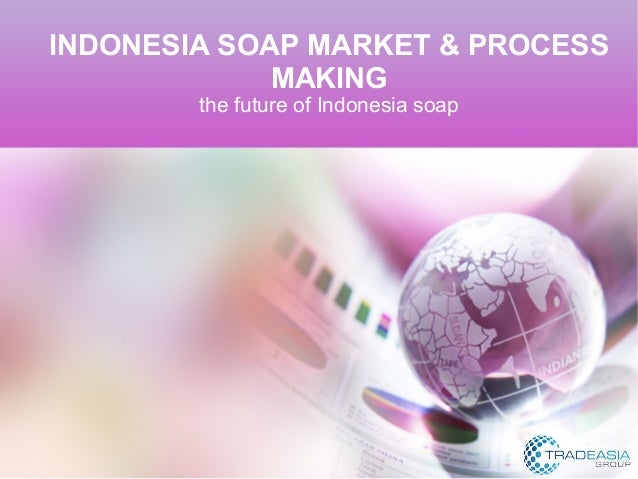INDONESIA SOAP MARKET & PROCESS MAKING the future of Indonesia soap